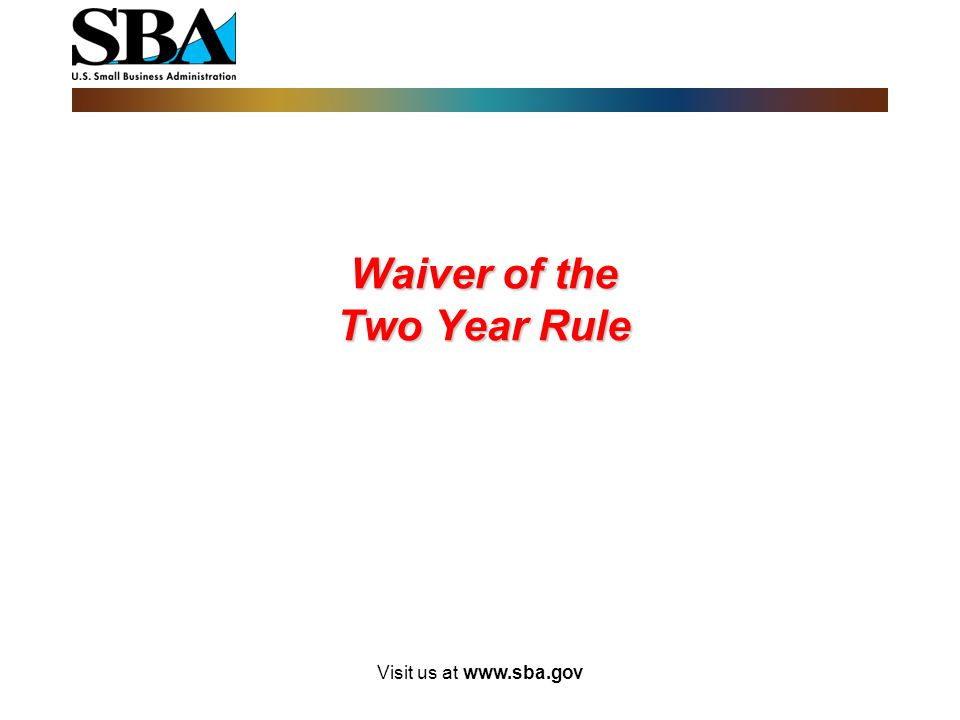 Visit us at www.sba.gov Factors considered:  Proof of two years operation in the firm's primary industry as verified by revenues reported in business