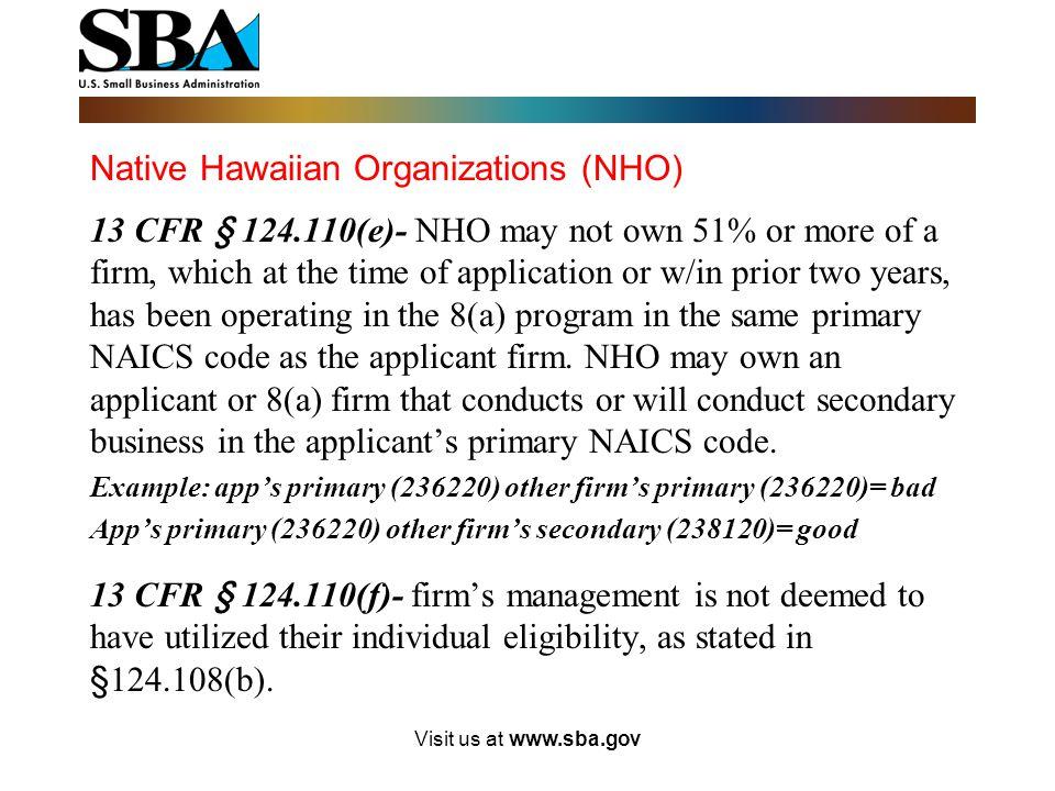 Native Hawaiian Organizations (NHO) 13 CFR § 124.110(c)(2)- NHO should describe benefits to Native Hawaiians at the time firm applies. Additionally, N