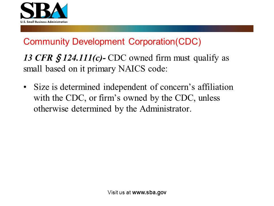Community Development Corporation(CDC) 13 CFR § 124.111(a)- Firm's owned by CDC's must meet the eligibility requirements of 13 CFR § 124.101- 124.108.