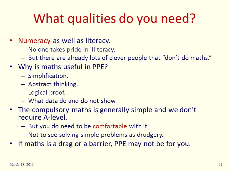 What qualities do you need. Numeracy as well as literacy.