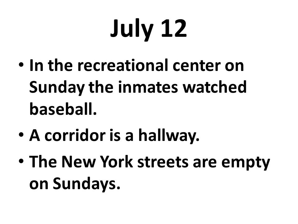 July 12 In the recreational center on Sunday the inmates watched baseball.