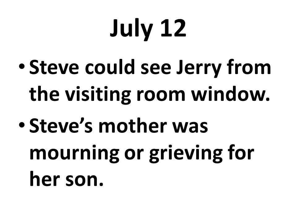 July 12 Steve could see Jerry from the visiting room window.
