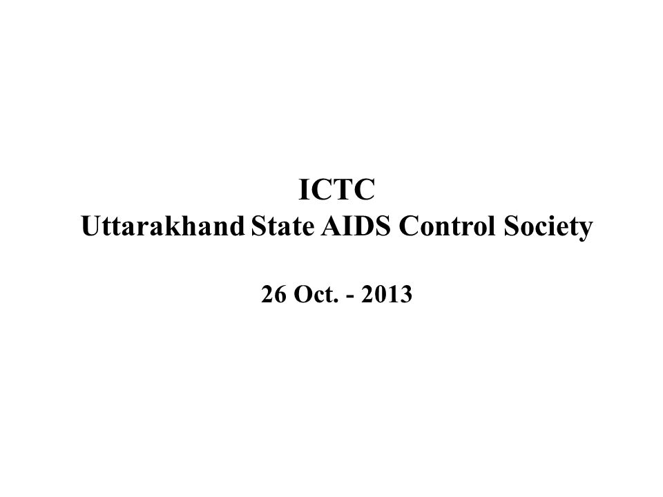 ICTC Uttarakhand State AIDS Control Society 26 Oct. - 2013