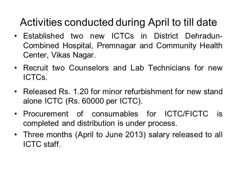 Activities conducted during April to till date Established two new ICTCs in District Dehradun- Combined Hospital, Premnagar and Community Health Cente