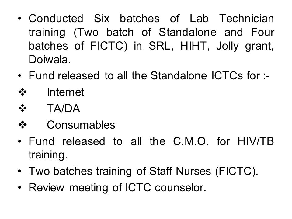 Conducted Six batches of Lab Technician training (Two batch of Standalone and Four batches of FICTC) in SRL, HIHT, Jolly grant, Doiwala. Fund released