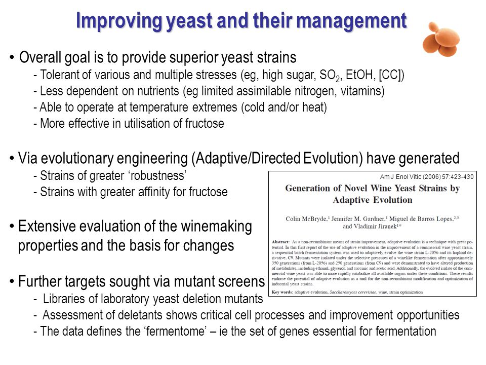 Improving yeast and their management Overall goal is to provide superior yeast strains - Tolerant of various and multiple stresses (eg, high sugar, SO