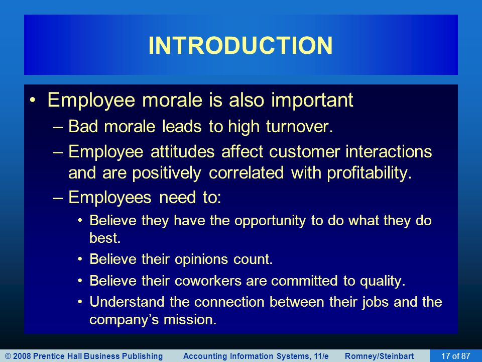 © 2008 Prentice Hall Business Publishing Accounting Information Systems, 11/e Romney/Steinbart17 of 87 INTRODUCTION Employee morale is also important