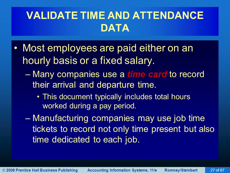 © 2008 Prentice Hall Business Publishing Accounting Information Systems, 11/e Romney/Steinbart27 of 87 VALIDATE TIME AND ATTENDANCE DATA Most employee