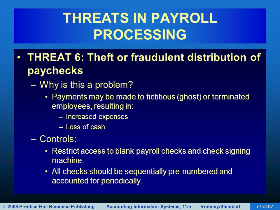 © 2008 Prentice Hall Business Publishing Accounting Information Systems, 11/e Romney/Steinbart77 of 87 THREATS IN PAYROLL PROCESSING THREAT 6: Theft o