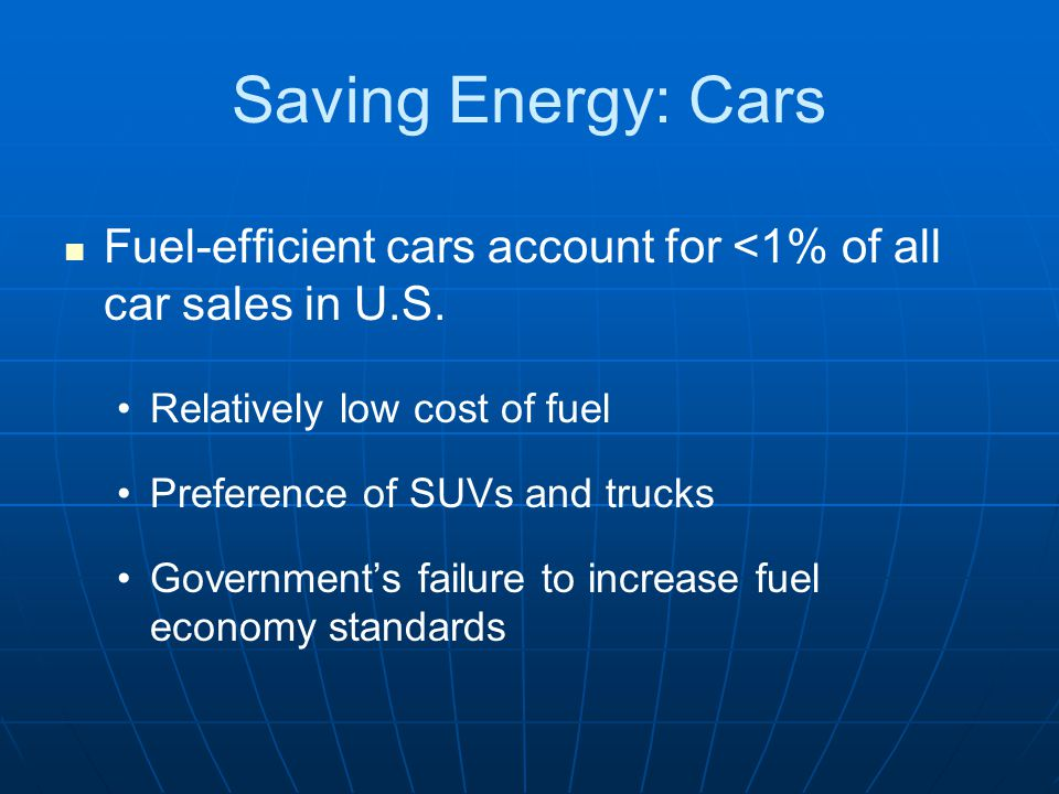 Saving Energy: Cars Fuel-efficient cars account for <1% of all car sales in U.S.