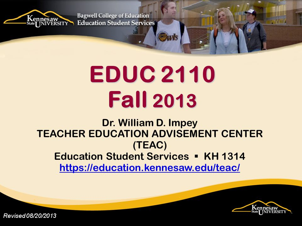 Obtain an application at TEAC (KH 1314) or online at https://education.kennesaw.edu/teac/https://education.kennesaw.edu/teac/ KSU Advisor's Signature: ECE, MGE and History Education – signed by TEAC  online appointment scheduling online appointment scheduling Advisors in other program areas listed on brochure or TEAC website  Contacts Contacts Return completed applications to TEAC (KH 1314) Teacher Education Application