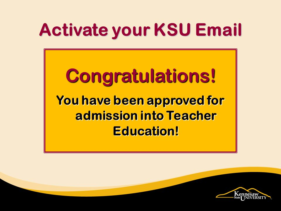 Congratulations. You have been approved for admission into Teacher Education.