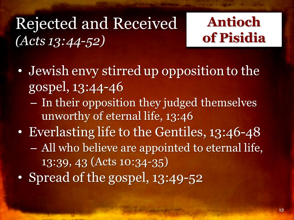 Rejected and Received (Acts 13:44-52) Jewish envy stirred up opposition to the gospel, 13:44-46 Jewish envy stirred up opposition to the gospel, 13:44