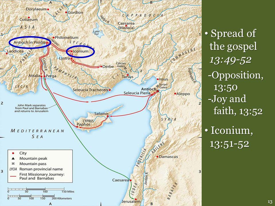 13 Spread of the gospel 13:49-52 Spread of the gospel 13:49-52 -Opposition, 13:50 -Joy and faith, 13:52 Iconium, 13:51-52 Iconium, 13:51-52