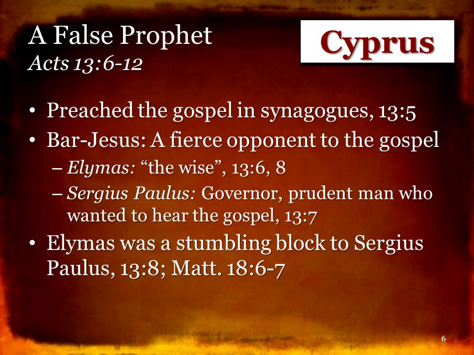 A False Prophet Acts 13:6-12 Preached the gospel in synagogues, 13:5 Preached the gospel in synagogues, 13:5 Bar-Jesus: A fierce opponent to the gospe
