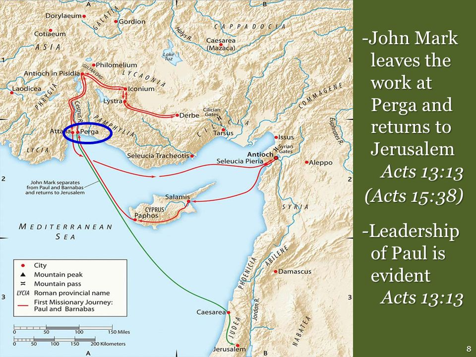 8 -John Mark leaves the work at Perga and returns to Jerusalem Acts 13:13 (Acts 15:38) -Leadership of Paul is evident Acts 13:13