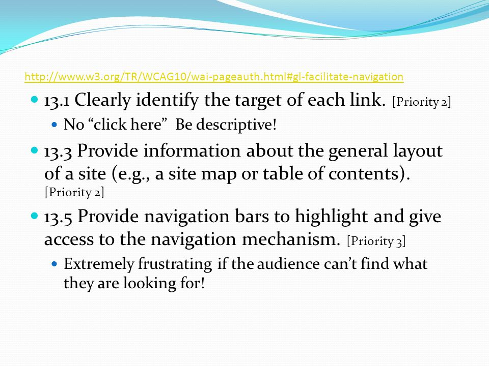 http://www.w3.org/TR/WCAG10/wai-pageauth.html#gl-facilitate-navigation 13.1 Clearly identify the target of each link.