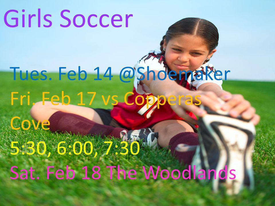 Boys Soccer Tues. Feb. 14 vs Shoemaker Fri. Feb. 17 @ Copperas Cove 5:00(F), 6:30 (JV), 8:00 (V)