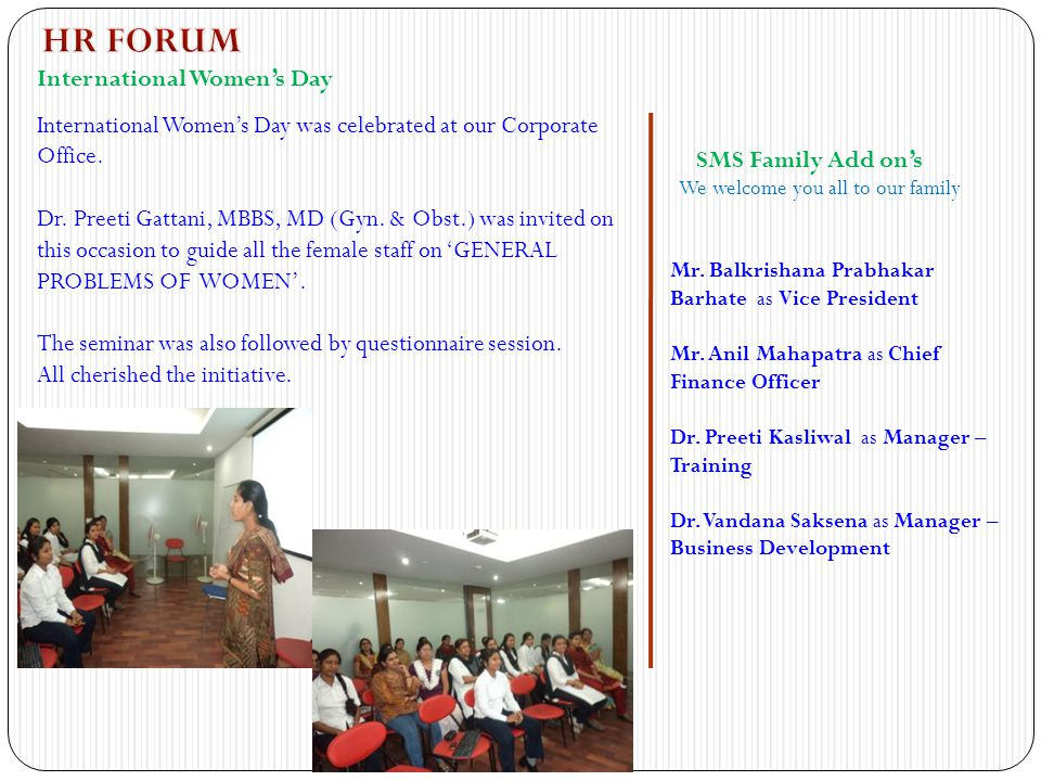 International Women's Day International Women's Day was celebrated at our Corporate Office. Dr. Preeti Gattani, MBBS, MD (Gyn. & Obst.) was invited on