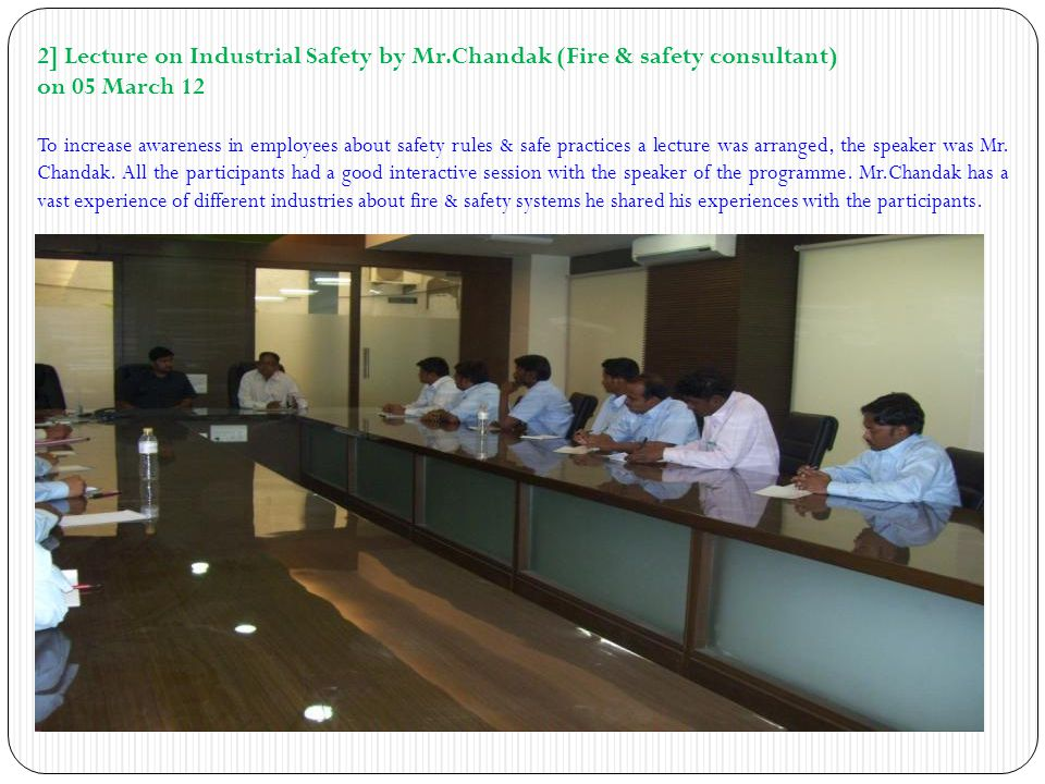 2] Lecture on Industrial Safety by Mr.Chandak (Fire & safety consultant) on 05 March 12 To increase awareness in employees about safety rules & safe p