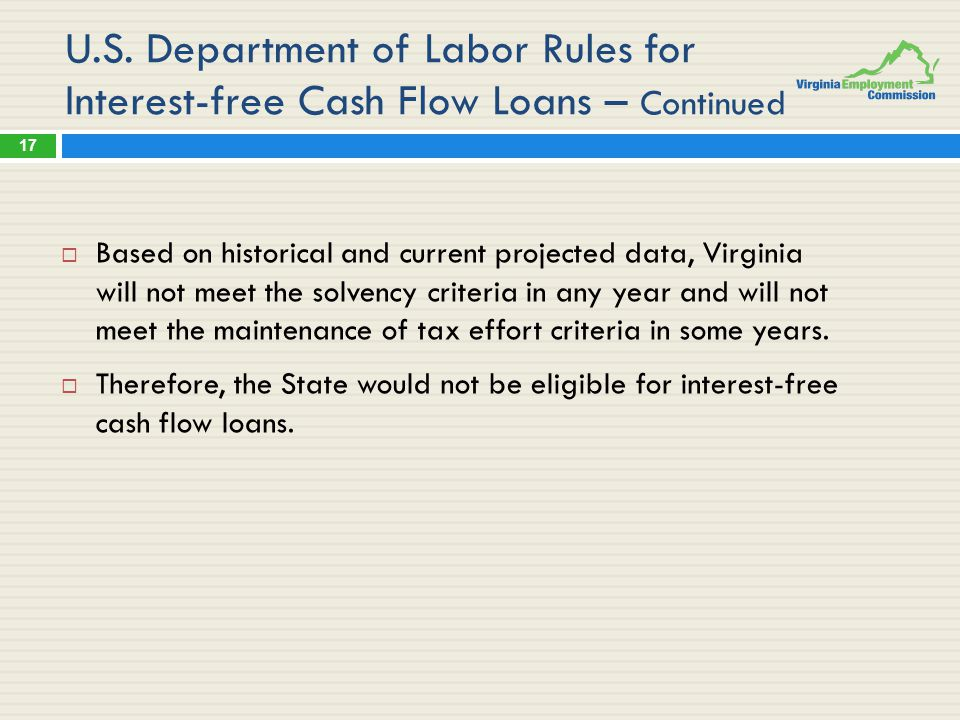 U.S. Department of Labor Rules for Interest-free Cash Flow Loans – Continued  Based on historical and current projected data, Virginia will not meet