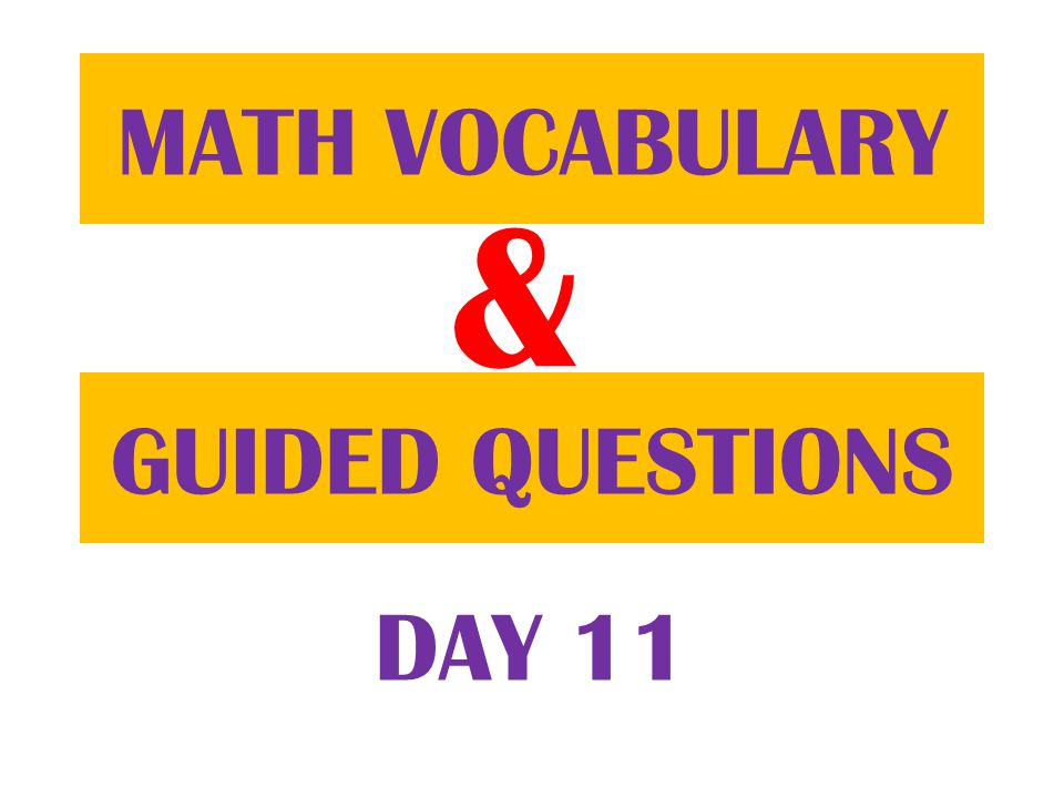 & GUIDED QUESTIONS MATH VOCABULARY DAY 11