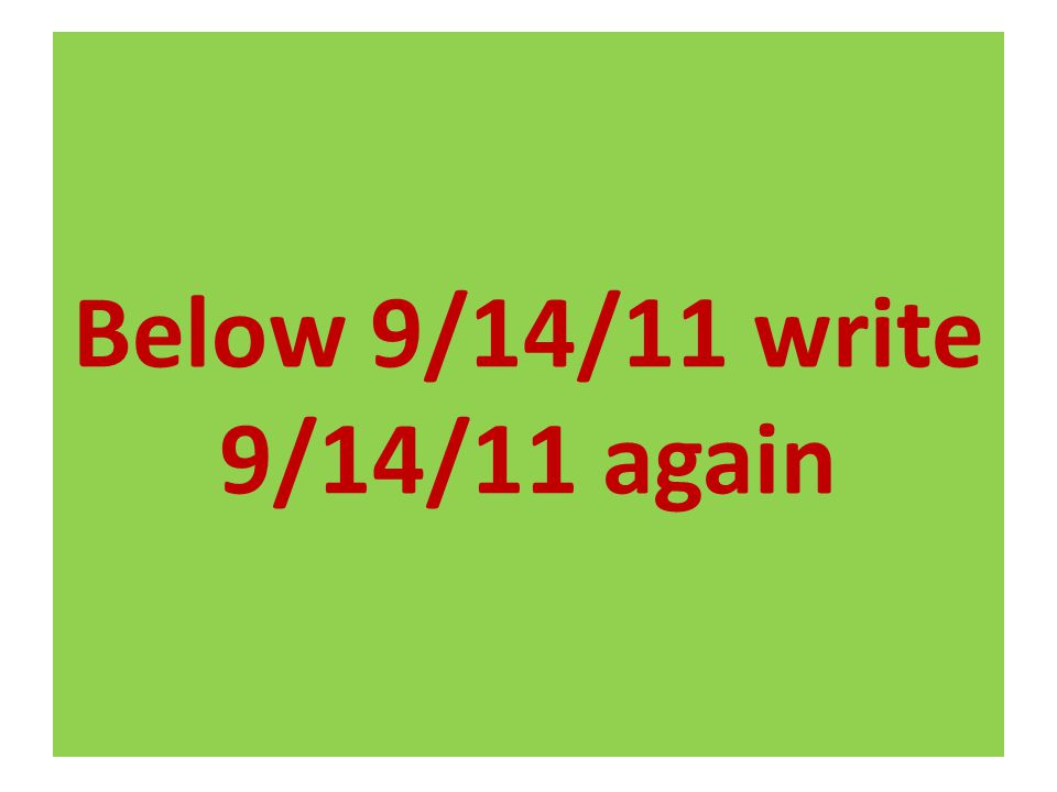 Below 9/14/11 write 9/14/11 again