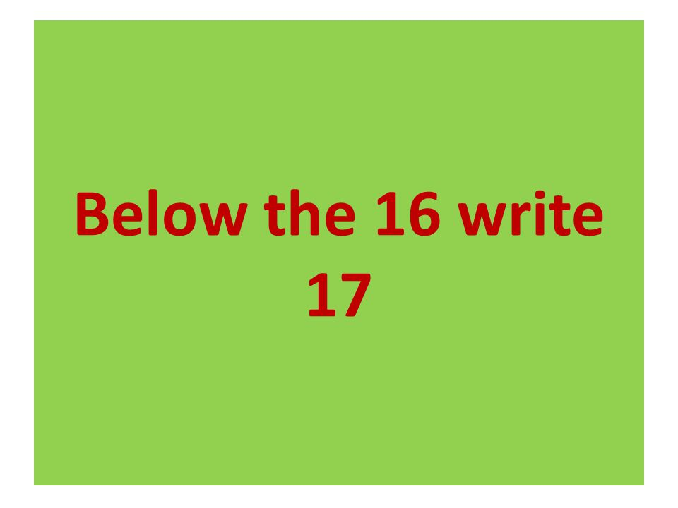 Below the 16 write 17