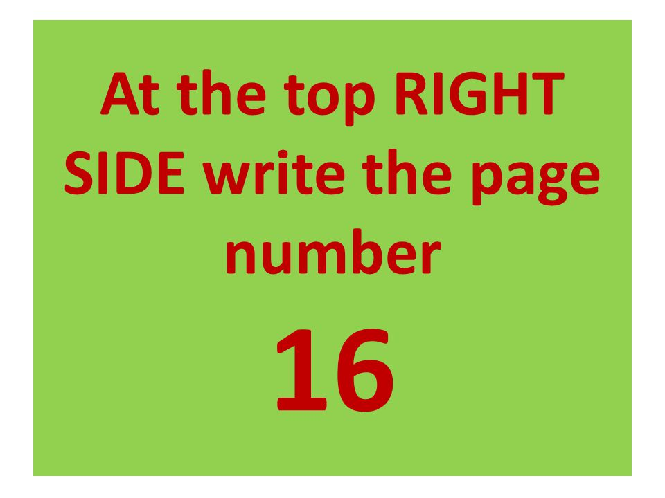 At the top RIGHT SIDE write the page number 16