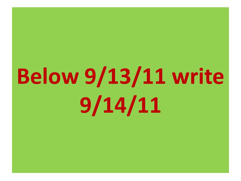 Below 9/13/11 write 9/14/11
