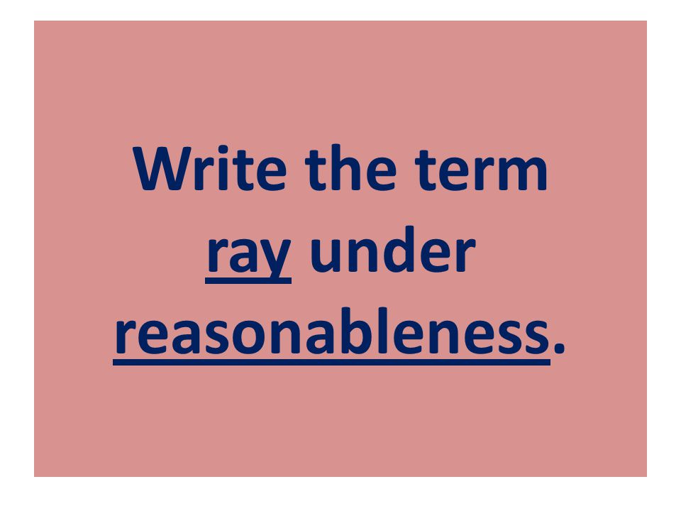 Write the term ray under reasonableness.