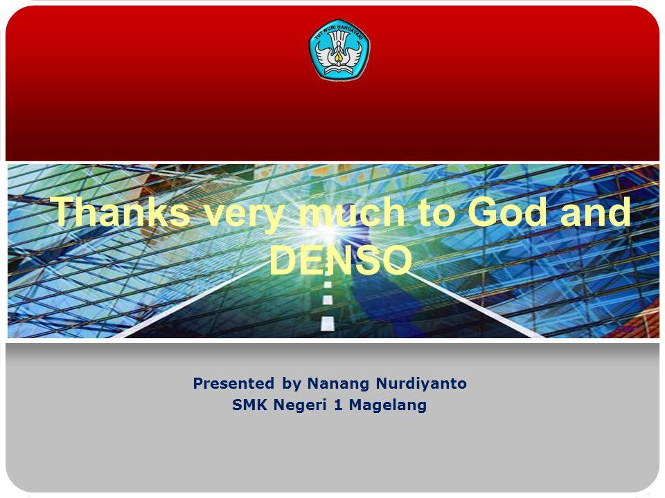 Thanks very much to God and DENSO Presented by Nanang Nurdiyanto SMK Negeri 1 Magelang