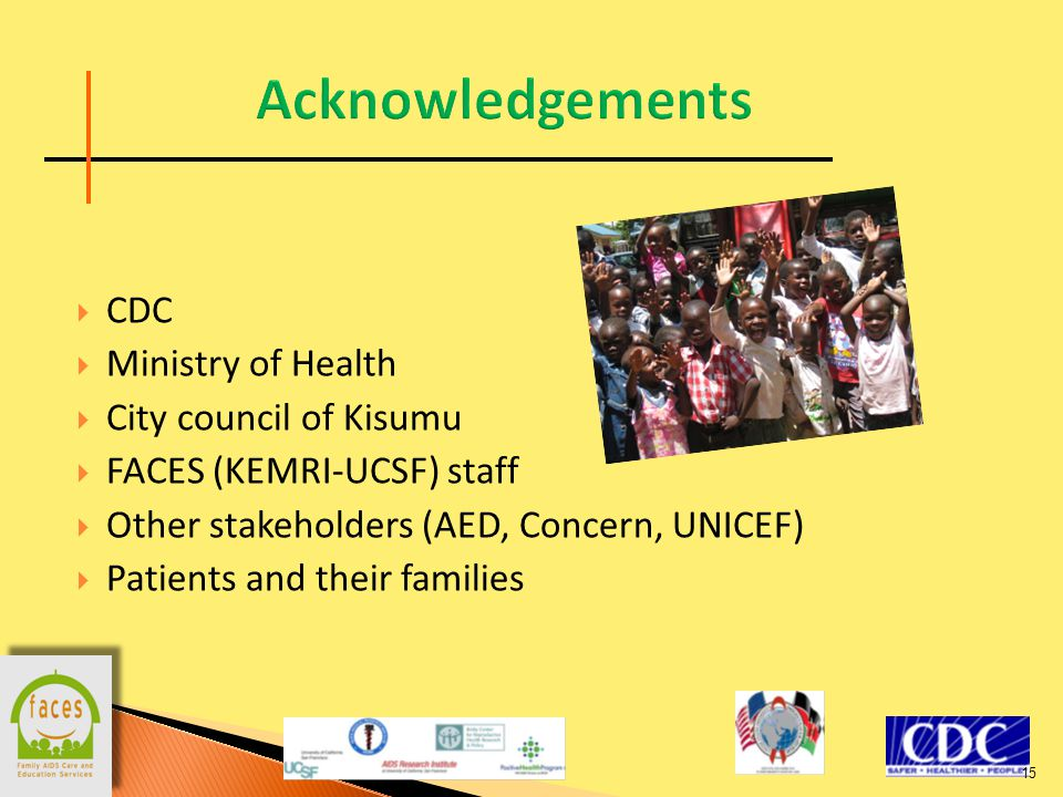  CDC  Ministry of Health  City council of Kisumu  FACES (KEMRI-UCSF) staff  Other stakeholders (AED, Concern, UNICEF)  Patients and their families 15