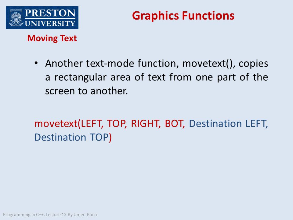 Another text-mode function, movetext(), copies a rectangular area of text from one part of the screen to another. movetext(LEFT, TOP, RIGHT, BOT, Dest