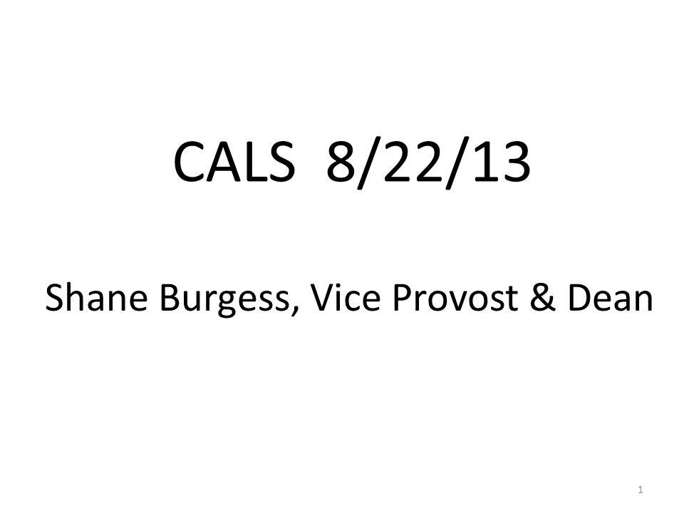 CALS 8/22/13 Shane Burgess, Vice Provost & Dean 1