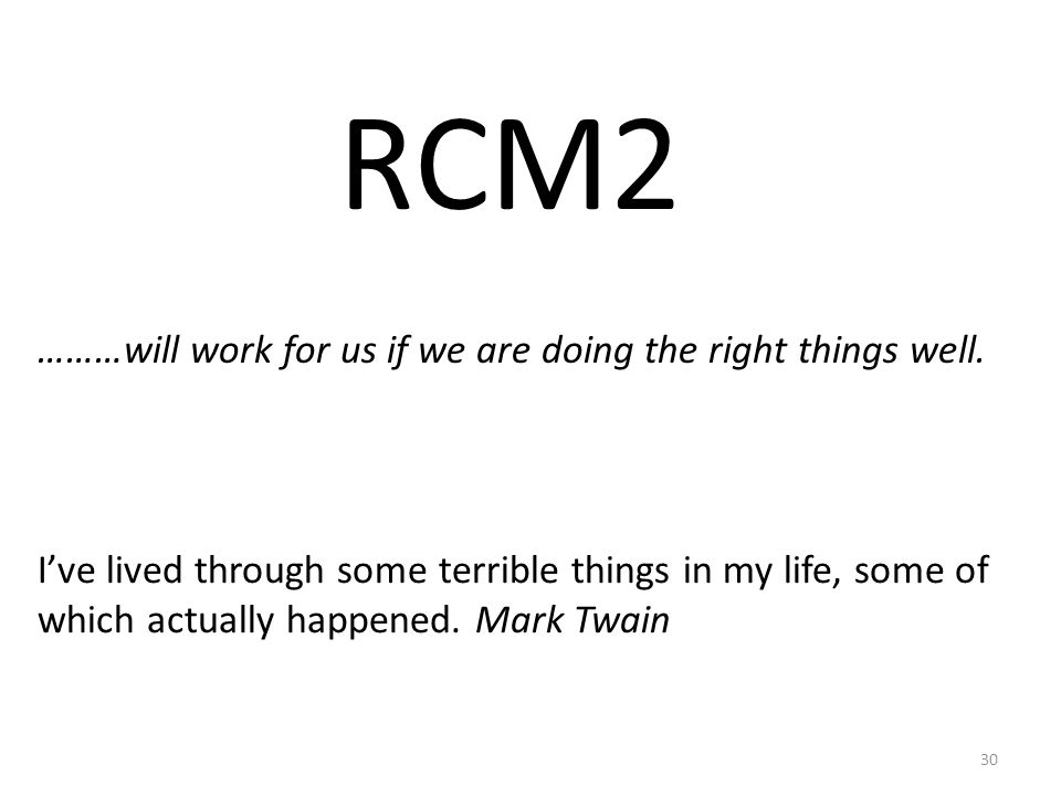 RCM2 ………will work for us if we are doing the right things well.