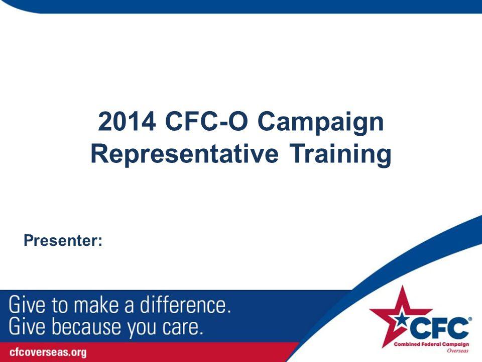 2014 CFC-O Campaign Representative Training Presenter: