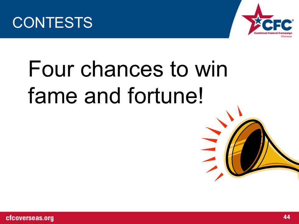 CONTESTS Four chances to win fame and fortune! 44