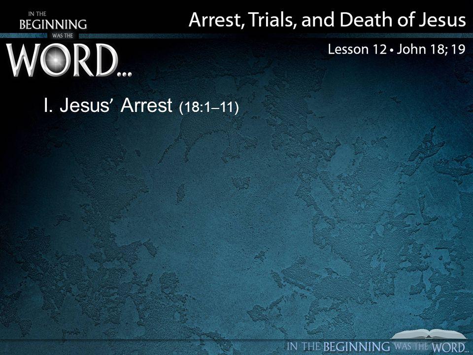 I. Jesus' Arrest (18:1–11)