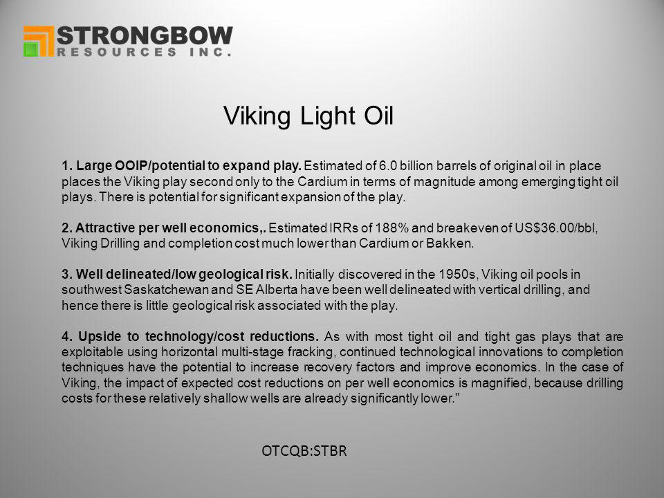 Viking Light Oil 1. Large OOIP/potential to expand play. Estimated of 6.0 billion barrels of original oil in place places the Viking play second only