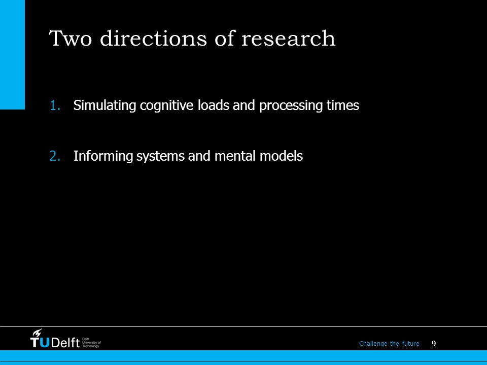 20 Challenge the future 2.4 Designerly cognitive insights a.Study behaviour of mental models: Is there inertia when switching from one mental model towards another.