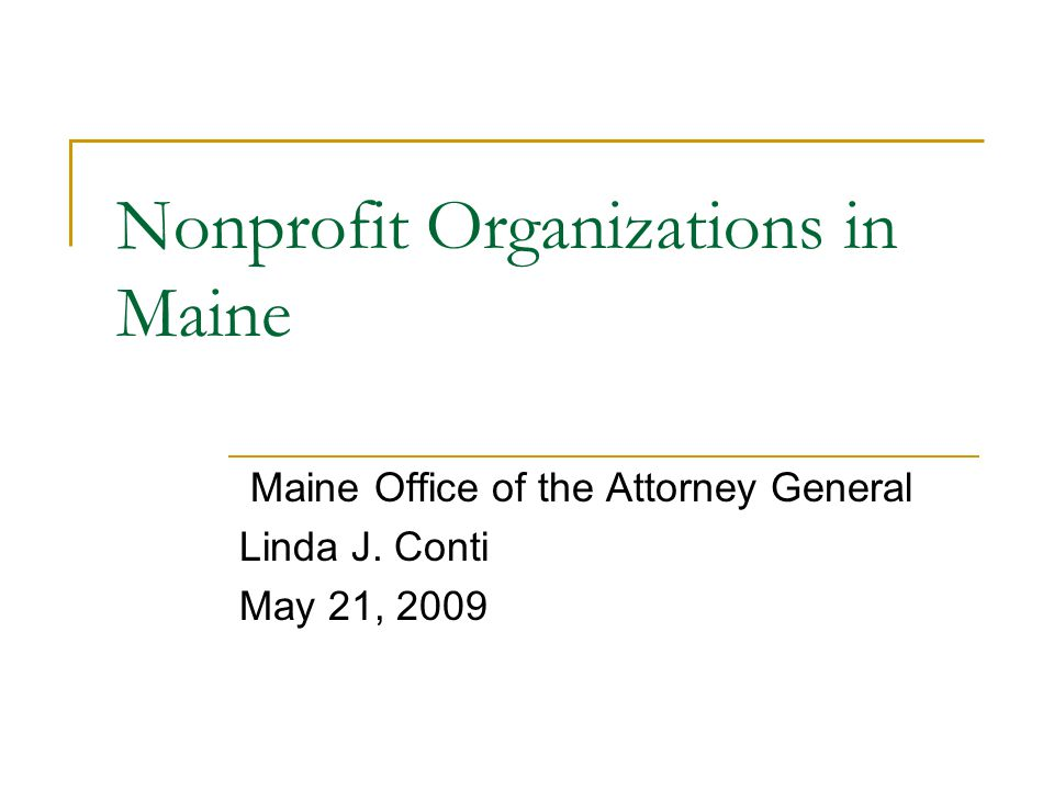 Nonprofit Organizations in Maine Maine Office of the Attorney General Linda J. Conti May 21, 2009