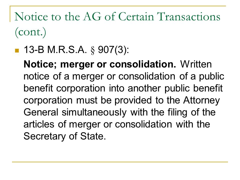 Notice to the AG of Certain Transactions (cont.) 13-B M.R.S.A.