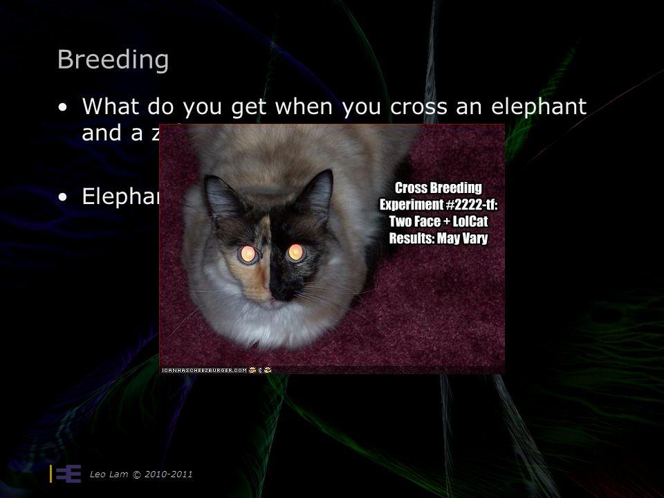 Leo Lam © 2010-2011 Breeding What do you get when you cross an elephant and a zebra? Elephant zebra sin theta