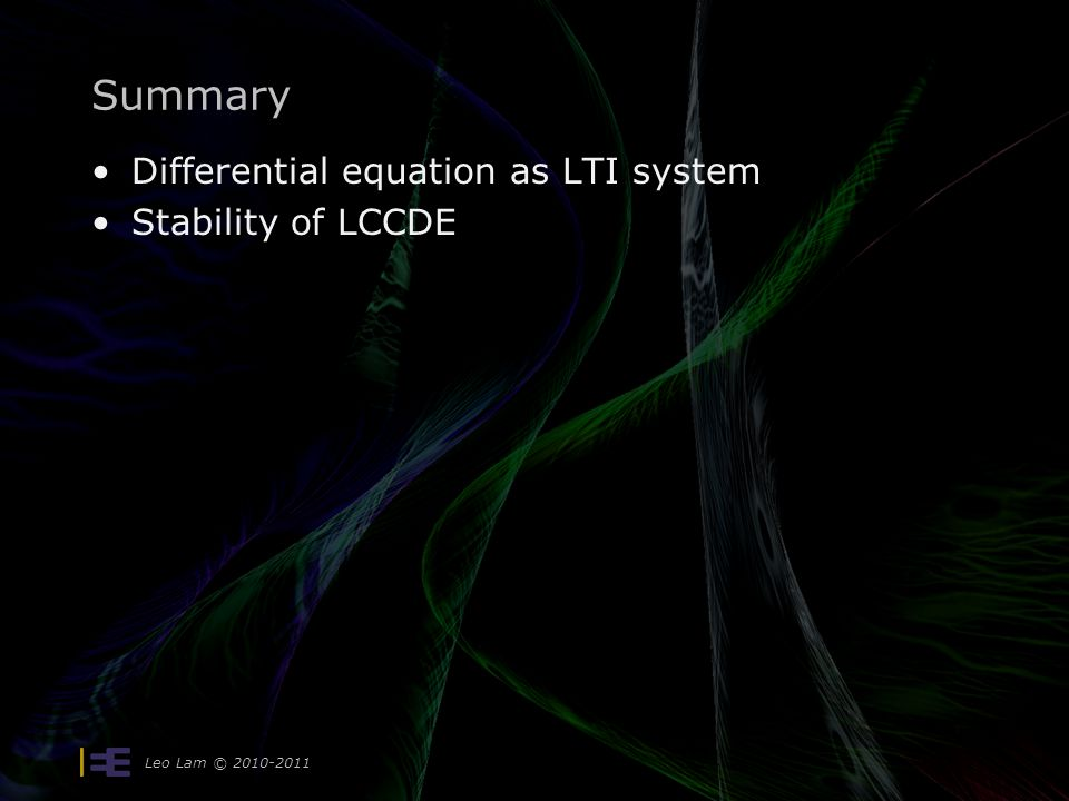 Leo Lam © 2010-2011 Summary Differential equation as LTI system Stability of LCCDE