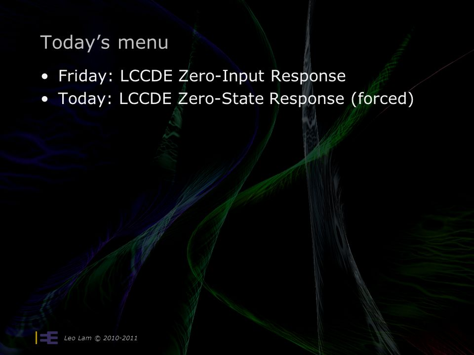 Leo Lam © 2010-2011 Today's menu Friday: LCCDE Zero-Input Response Today: LCCDE Zero-State Response (forced)