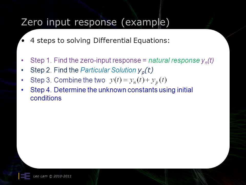 Zero input response (example) Leo Lam © 2010-2011 4 4 steps to solving Differential Equations: Step 1. Find the zero-input response = natural response