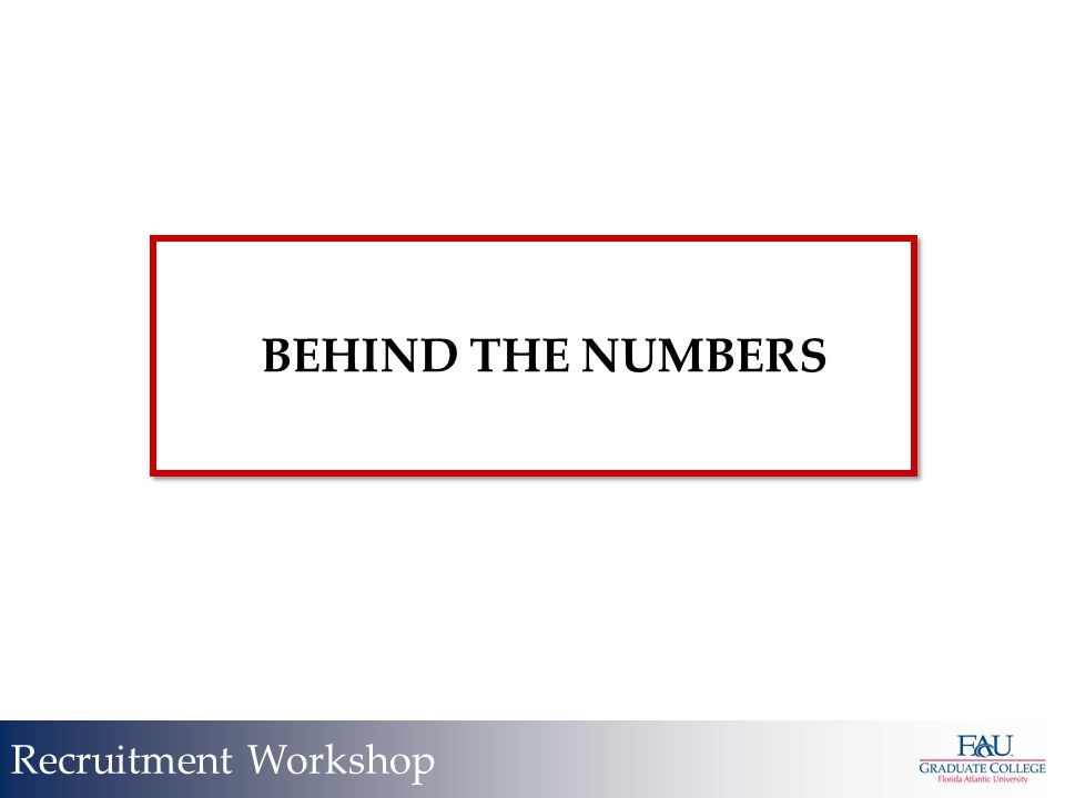 BEHIND THE NUMBERS Recruitment Workshop