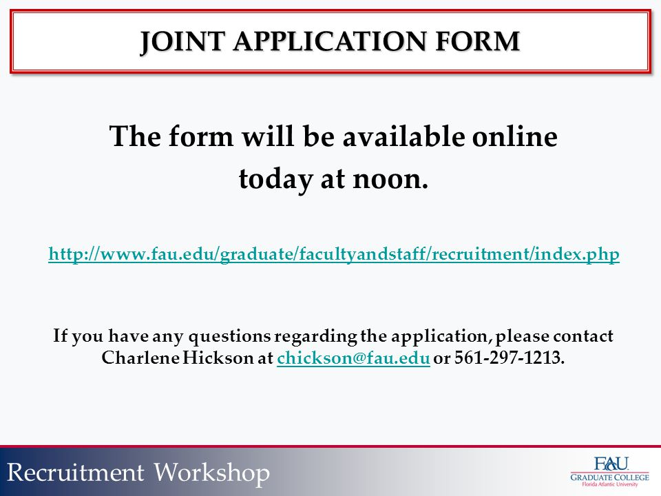 Presentation Title Slide Title Recruitment Workshop JOINT APPLICATION FORM The form will be available online today at noon.