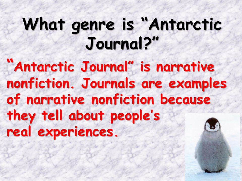 What genre is Antarctic Journal? Antarctic Journal is narrative nonfiction.